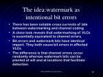 the idea watermark as intentional bit errors