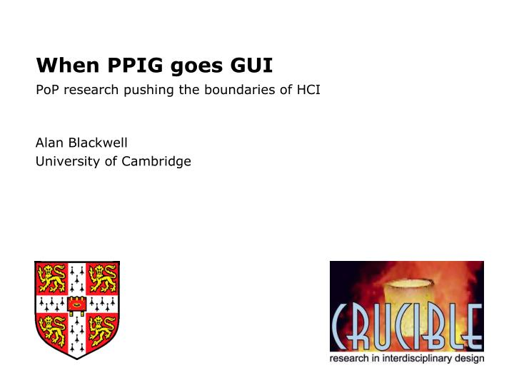 When ppig goes gui pop research pushing the boundaries of hci