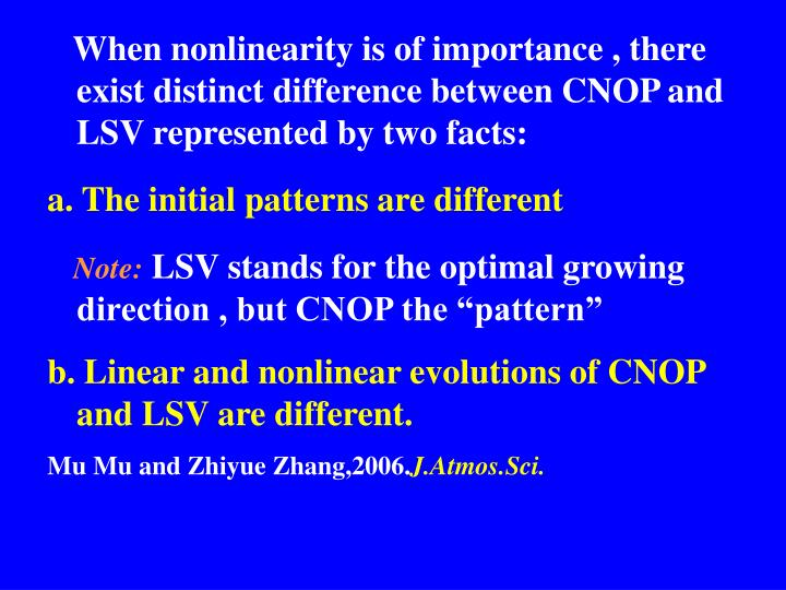 When nonlinearity is of importance , there exist distinct difference between CNOP and LSV represented by two facts: