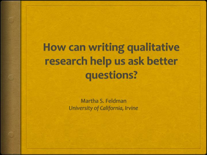 how can writing qualitative research help us ask better questions n.