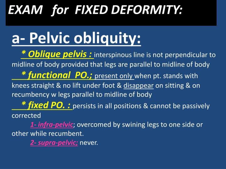 EXAM   for  FIXED DEFORMITY: