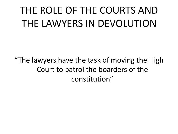 The role of the courts and the lawyers in devolution