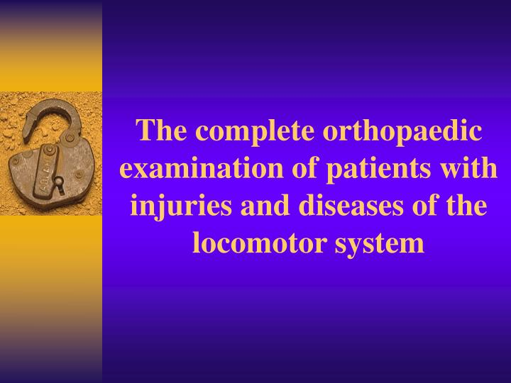 the complete orthopaedic examination of patients with injuries and diseases of the locomotor system n.