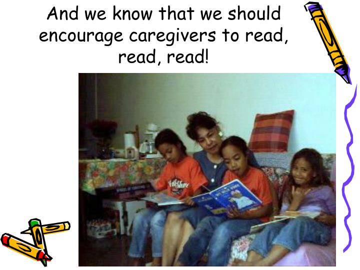 And we know that we should encourage caregivers to read, read, read!