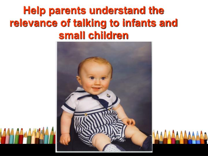 Help parents understand the relevance of talking to infants and small children