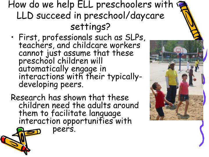 How do we help ELL preschoolers with LLD succeed in preschool/daycare settings?