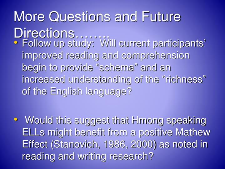 More Questions and Future Directions……..