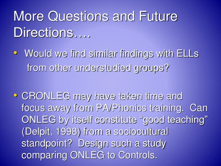 More Questions and Future Directions….