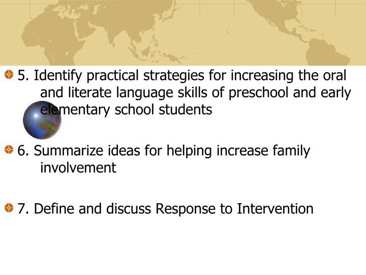 5. Identify practical strategies for increasing the oral and literate language skills of preschool and early elementary school students