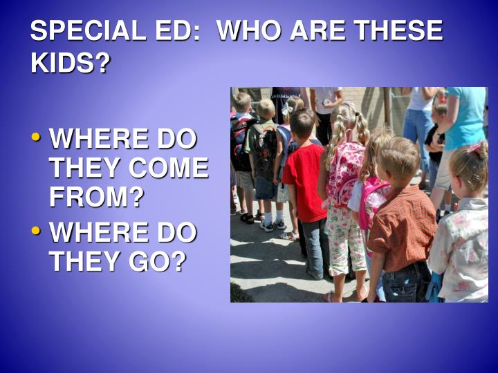 SPECIAL ED:  WHO ARE THESE KIDS?