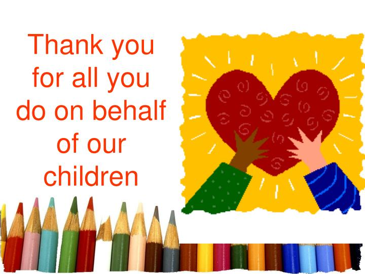 Thank you for all you do on behalf of our children