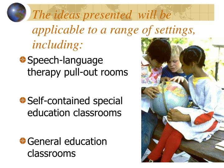 The ideas presented  will be applicable to a range of settings, including: