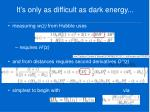 it s only as difficult as dark energy
