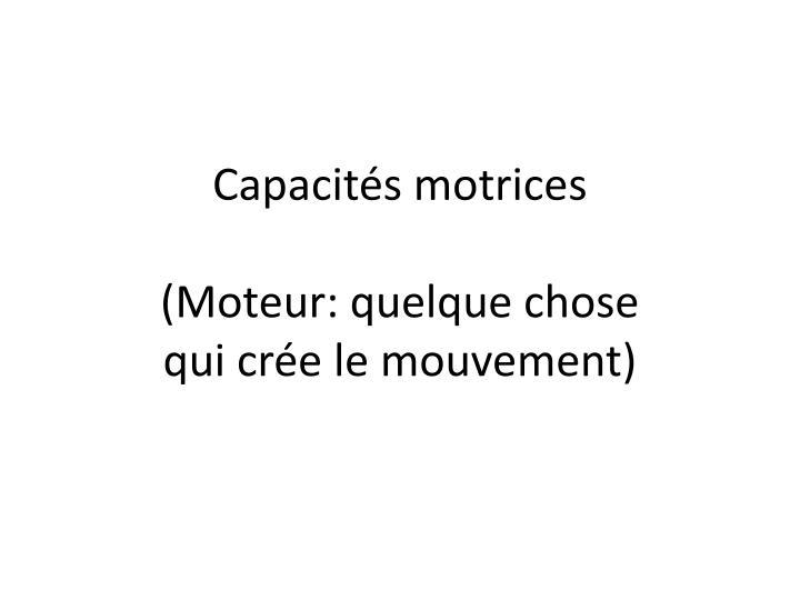 Capacit s motrices moteur quelque chose qui cr e le mouvement