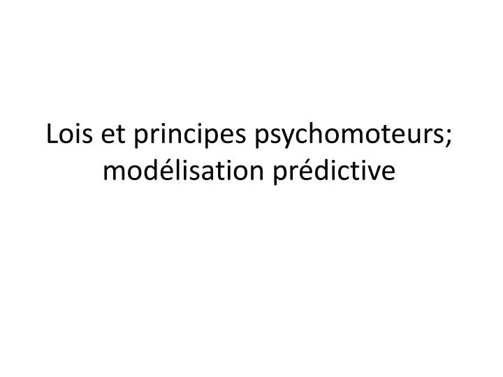Lois et principes psychomoteurs mod lisation pr dictive