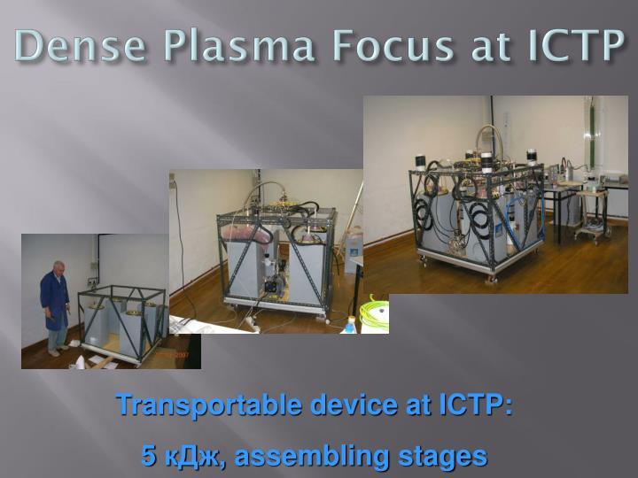 Dense Plasma Focus at ICTP