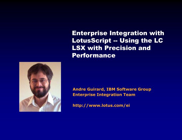 Enterprise Integration with LotusScript -- Using the LC LSX with Precision and Performance