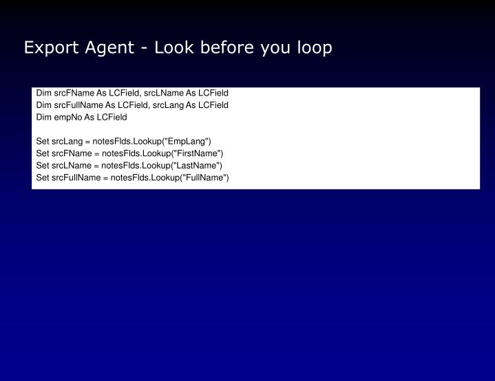 Export Agent - Look before you loop