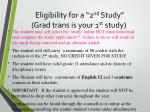 eligibility for a 2 nd study grad trans is your 1 st study
