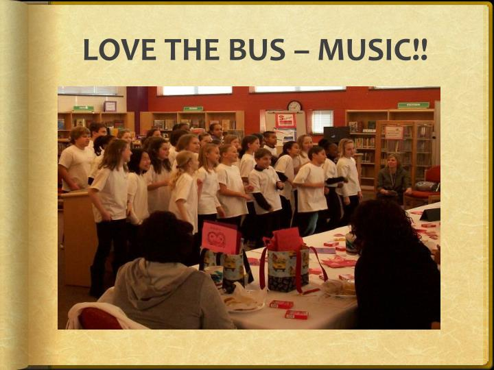 LOVE THE BUS – MUSIC!!
