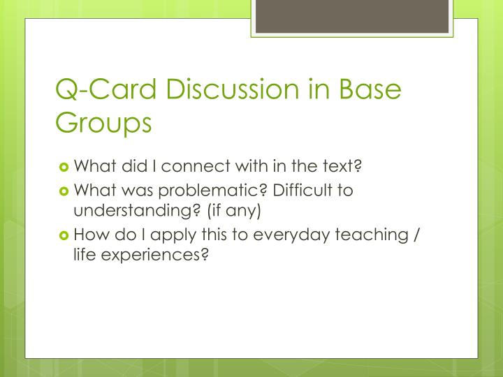Q c ard discussion in base groups