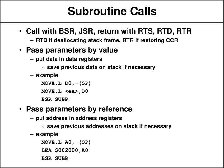 Call with BSR, JSR, return with RTS, RTD, RTR