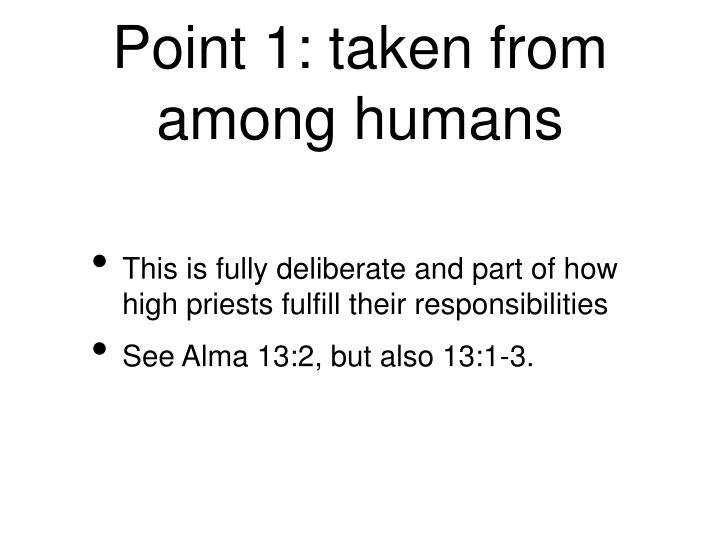 Point 1: taken from among humans