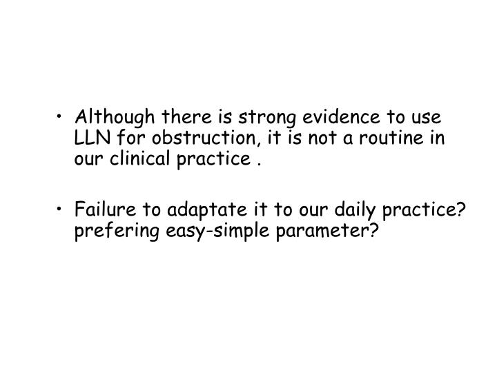 Although there is strong evidence to use LLN for obstruction, it is not a routine in our clinical practice .
