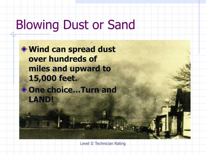 Wind can spread dust over hundreds of miles and upward to 15,000 feet.
