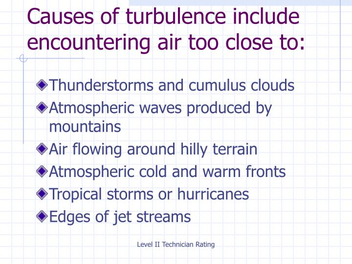Causes of turbulence include encountering air too close to: