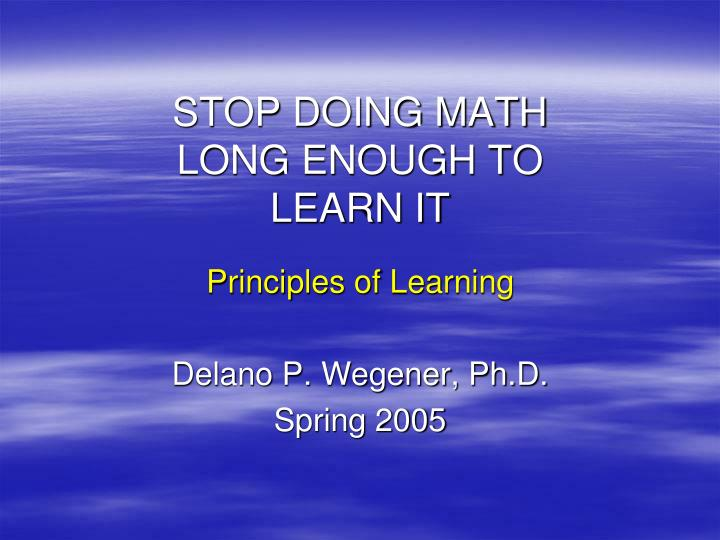 stop doing math long enough to learn it n.