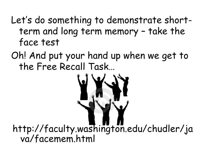Let's do something to demonstrate short-term and long term memory – take the face test