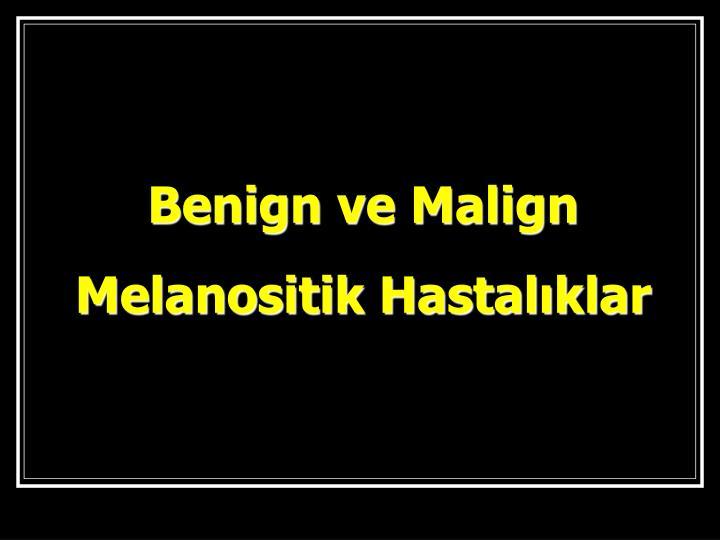 Benign ve Malign