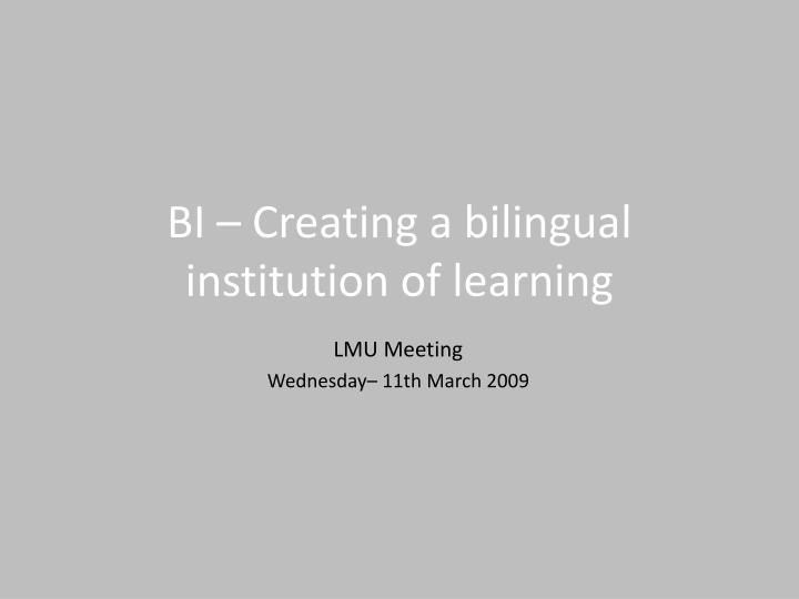 Bi creating a bilingual institution of learning