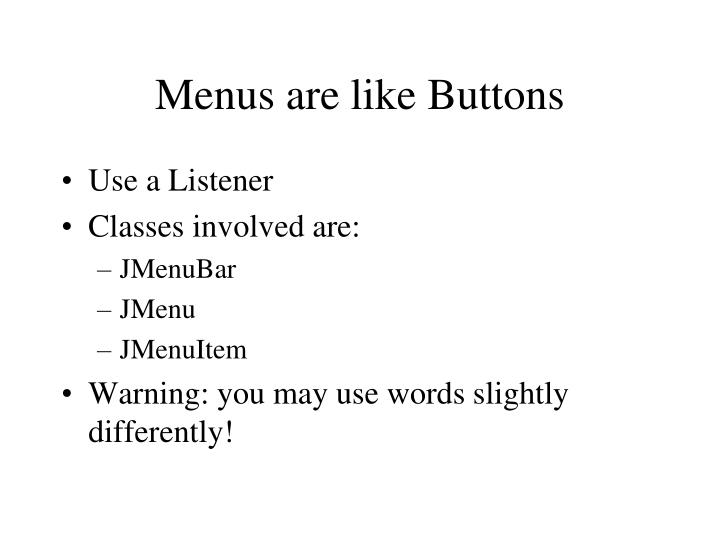 Menus are like buttons