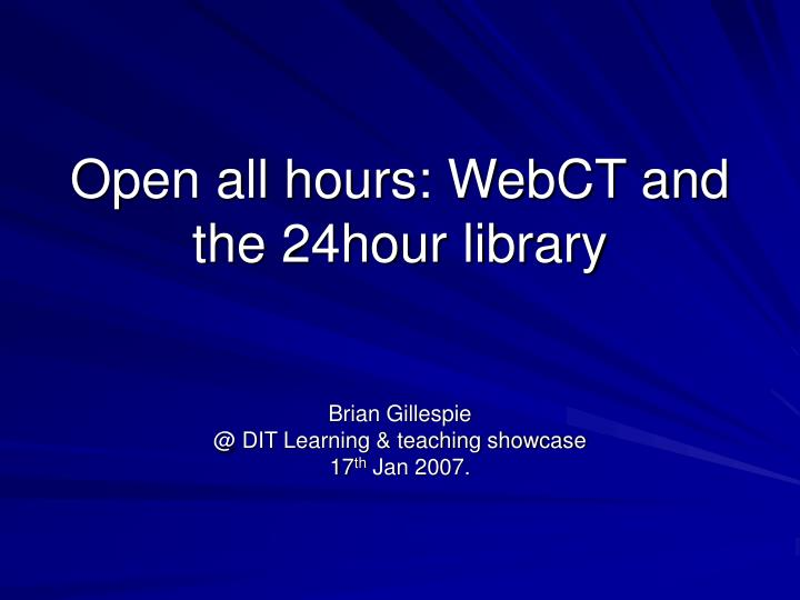 open all hours webct and the 24hour library n.
