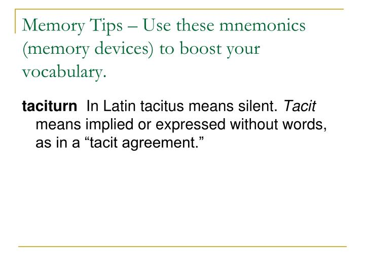 Memory Tips – Use these mnemonics (memory devices) to boost your vocabulary.