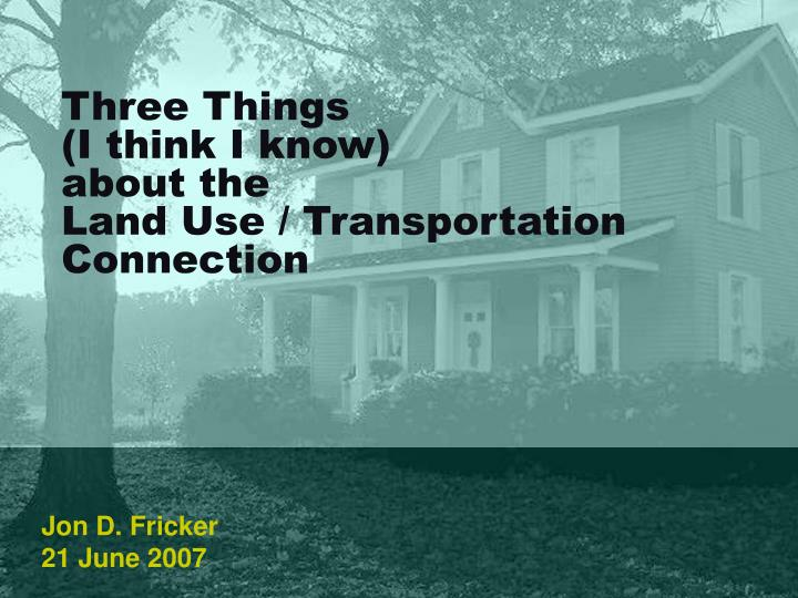 Three things i think i know about the land use transportation connection