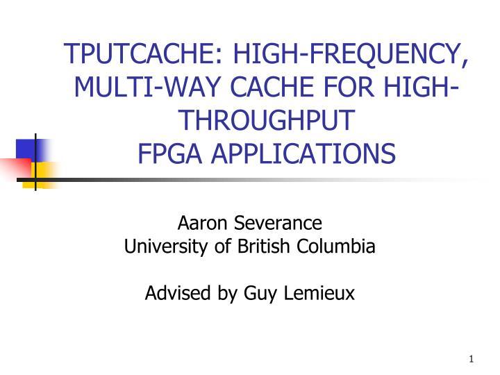 tputcache high frequency multi way cache for high throughput fpga applications n.