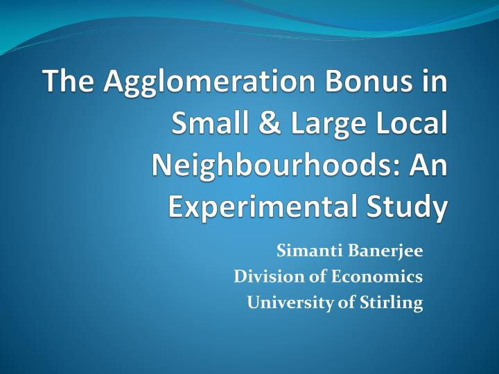 the agglomeration bonus in small large local neighbourhoods an experimental study