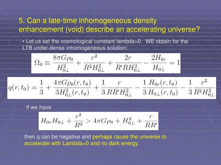 5. Can a late-time inhomogeneous density enhancement (void) describe an accelerating universe?