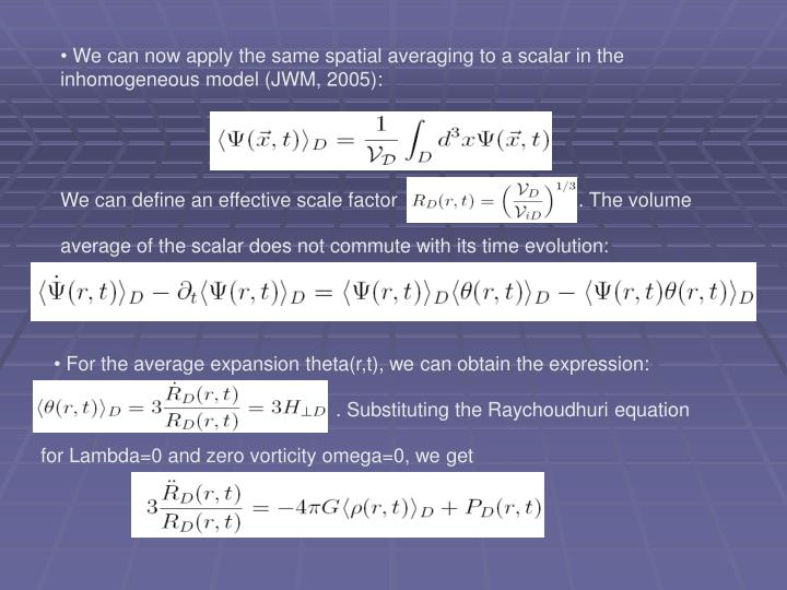 We can now apply the same spatial averaging to a scalar in the inhomogeneous model (JWM, 2005):
