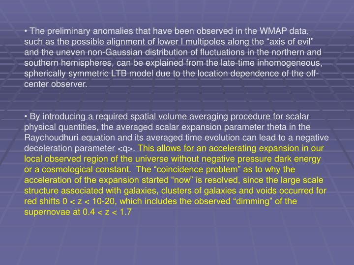 """The preliminary anomalies that have been observed in the WMAP data, such as the possible alignment of lower l multipoles along the """"axis of evil""""  and the uneven non-Gaussian distribution of fluctuations in the northern and southern hemispheres, can be explained from the late-time inhomogeneous, spherically symmetric LTB model due to the location dependence of the off-center observer."""