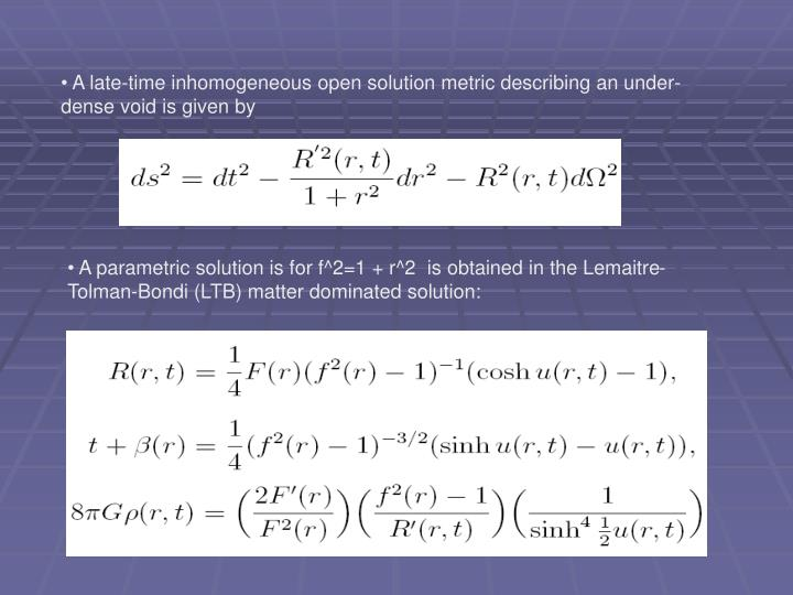 A late-time inhomogeneous open solution metric describing an under-dense void is given by