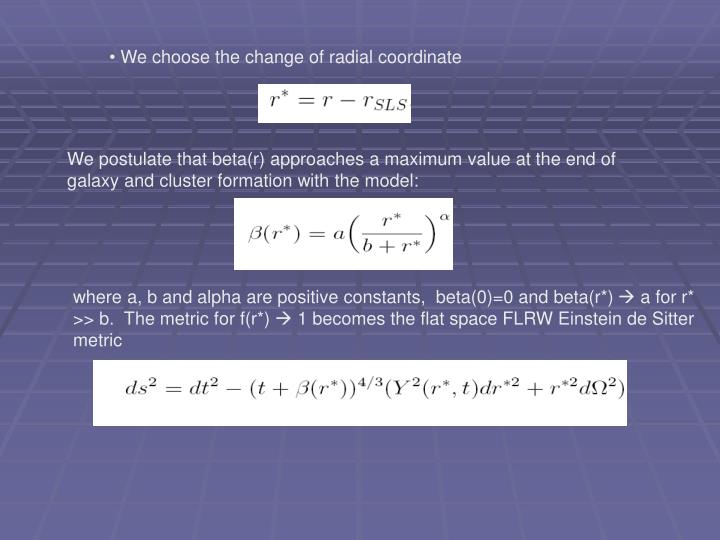 We choose the change of radial coordinate