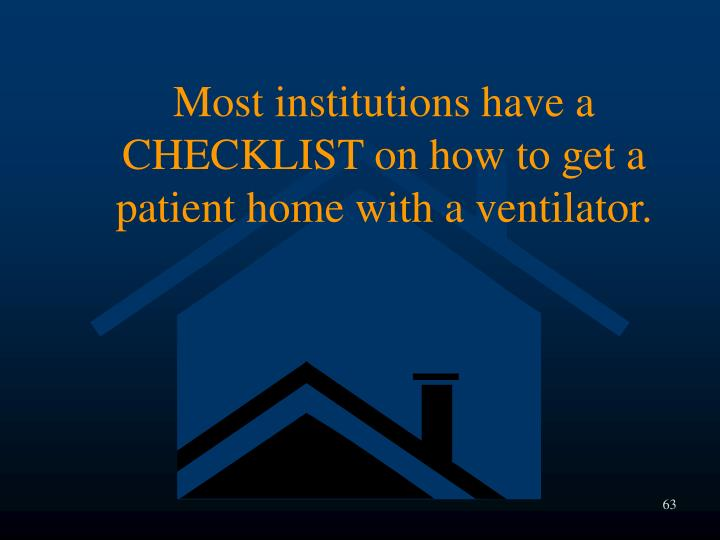 Most institutions have a CHECKLIST on how to get a patient home with a ventilator.