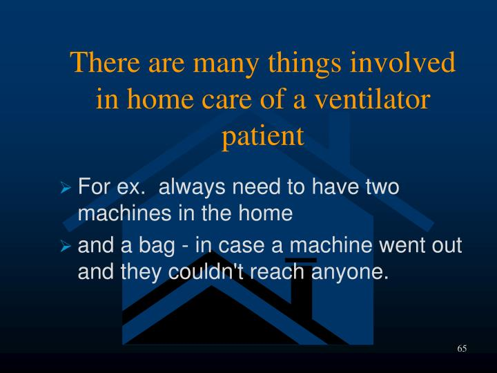 There are many things involved in home care of a ventilator patient