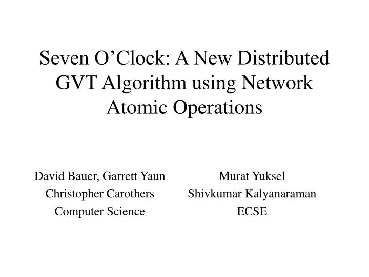 seven o clock a new distributed gvt algorithm using network atomic operations n.