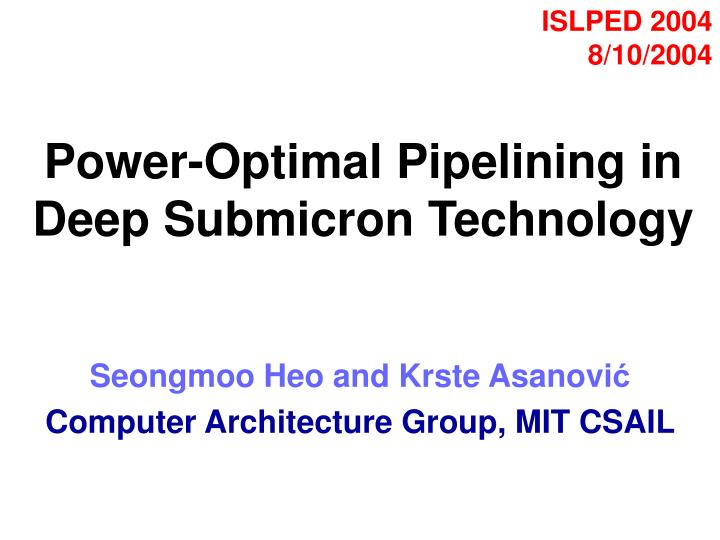 power optimal pipelining in deep submicron technology n.