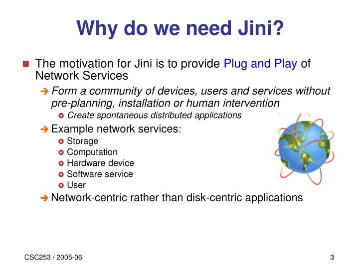 Why do we need jini